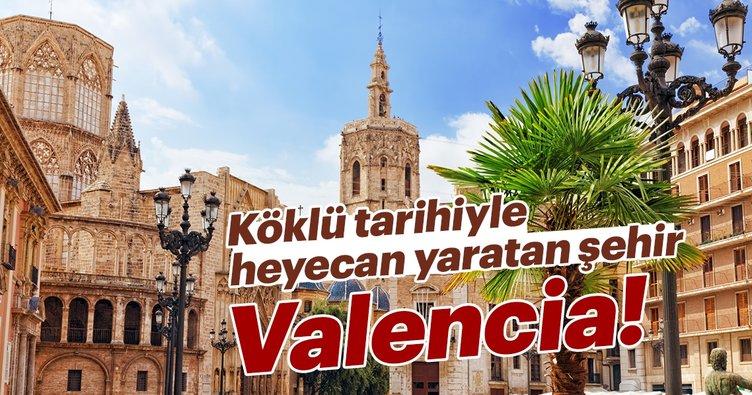 Köklü tarihiyle heyecan yaratan şehir: Valencia!