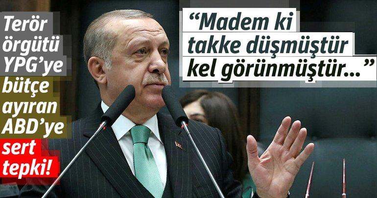 Cumhurbaşkanı Erdoğan'dan, PKK/YPG'ye bütçe ayıran ABD'ye sert tepki!