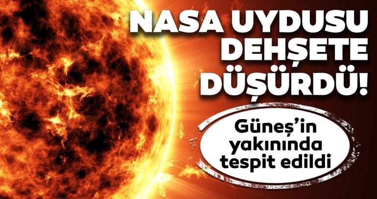 NASA uydusu dehşete düşürdü! Güneş'in yakınında tespit edildi!