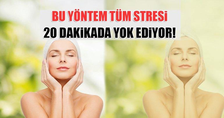 Bu yöntem tüm stresi 20 dakikada yok ediyor!