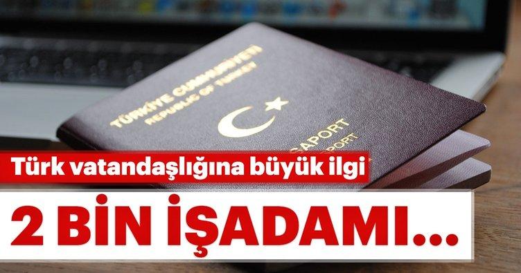 2 bin işadamı Türkiye vatandaşlığı için başvurdu