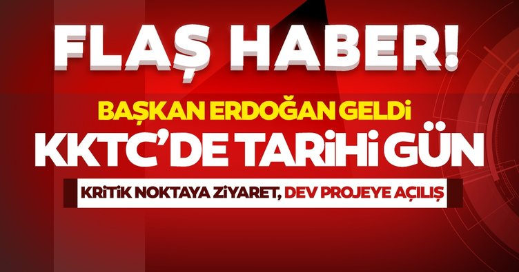 SON DAKİKA HABERİ! KKTC'de tarihi gün: Başkan Erdoğan Lefkoşa'da