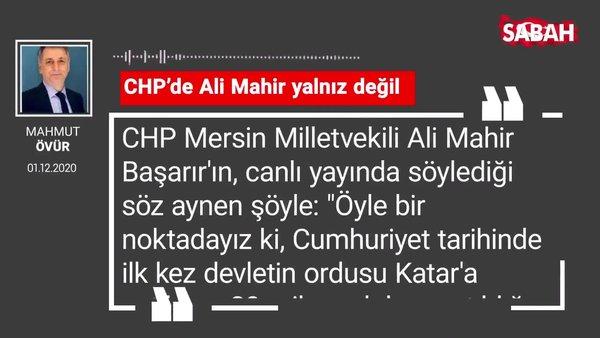 Mahmut Övür 'CHP'de Ali Mahir yalnız değil'