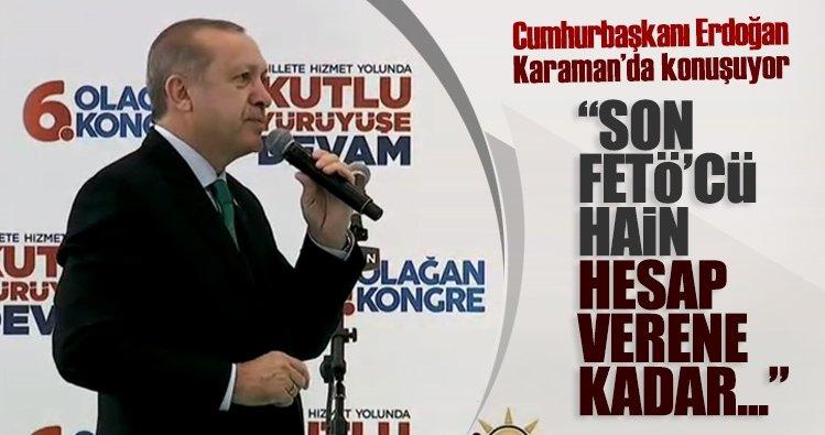 Cumhurbaşkanı Erdoğan: Son FETÖ'cü hain de hesap verene kadar...