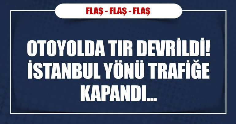 Anadolu Otoyolu'nda tır devrildi