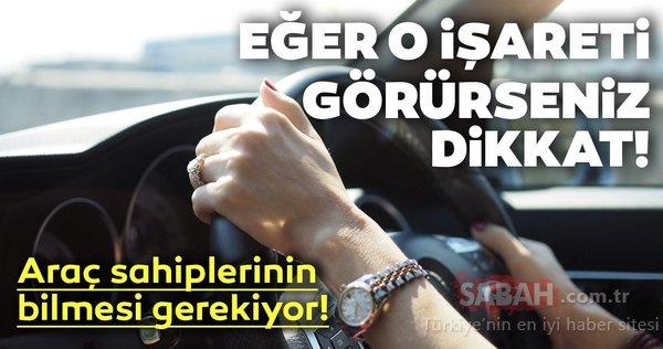 Araba kullanırken o işareti görürseniz dikkat! Araç sahiplerinin bilmesi gerekiyor!