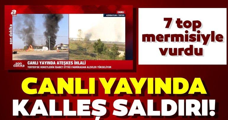 Son dakika haberi: Ermenistan 7 top mermisiyle saldırdı! Saldırı anı canlı yayında..