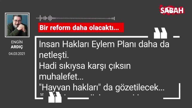 Engin Ardıç   Bir reform daha olacaktı...