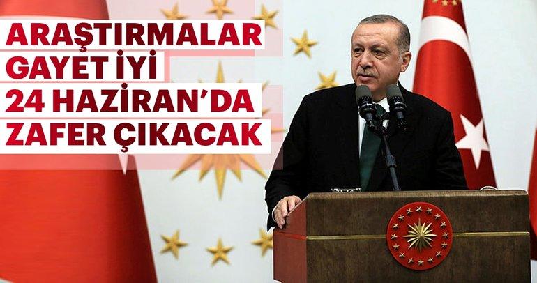 Erdoğan: Kamuoyu araştırmalarımız iyi 24 Haziran'da zafer çıkacak