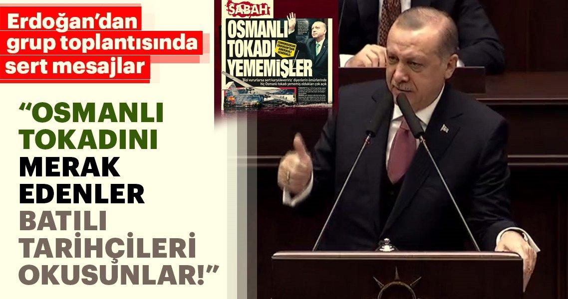 Cumhurbaşkanı Erdoğan: Osmanlı tokadını merak edenler batılı tarihçileri okusunlar