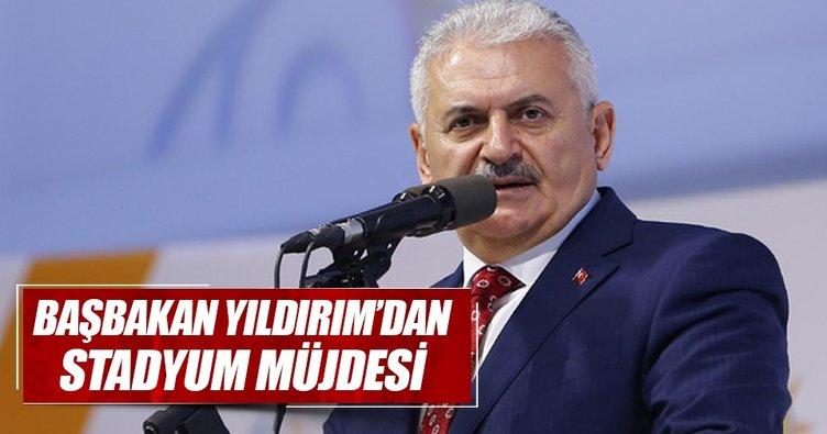 Başbakan Yıldırım'dan stadyum müjdesi