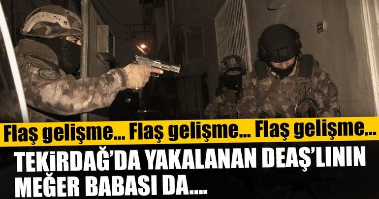 Son dakika: Tekirdağ'da yakalanan DEAŞ'lının babası bakın kim çıktı!