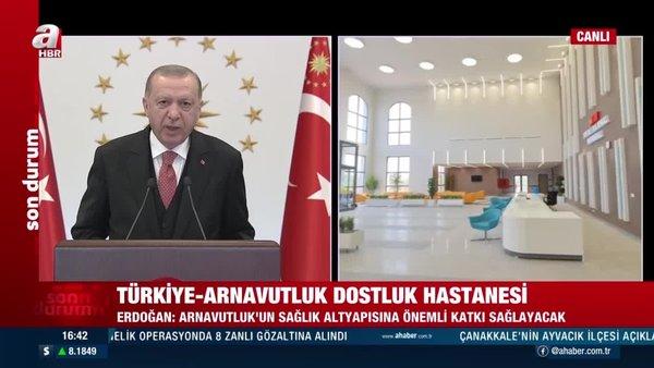 Cumhurbaşkanı Erdoğan Türkiye - Arnavutluk Dostluk Hastanesi açılışında konuştu