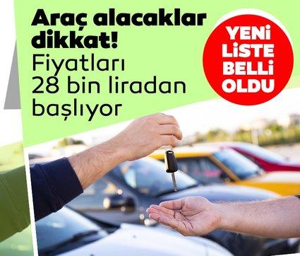 Araba almak isteyenler dikkat! Bu araçların fiyatları 28 bin liradan başlıyor