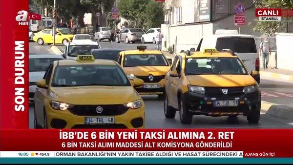 Son dakika haberi: İBB'nin 6 Bin yeni taksi plakası alımına 2. ret   Video