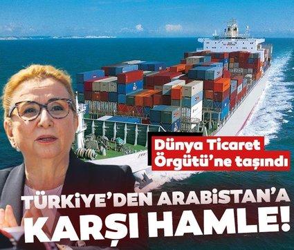 Türkiye'den karşı hamle geldi! Suudi ambargosu DTÖ'ye taşındı