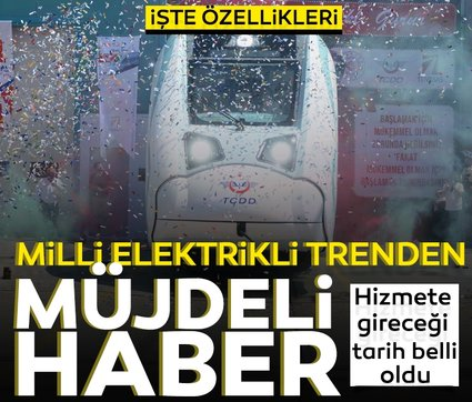 Milli elektrikli trenden müjdeli haber: Hizmete gireceği tarih belli oldu!