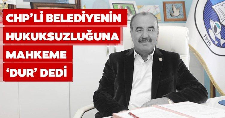CHP'li belediyenin hukuksuzluğuna mahkeme 'dur' dedi!