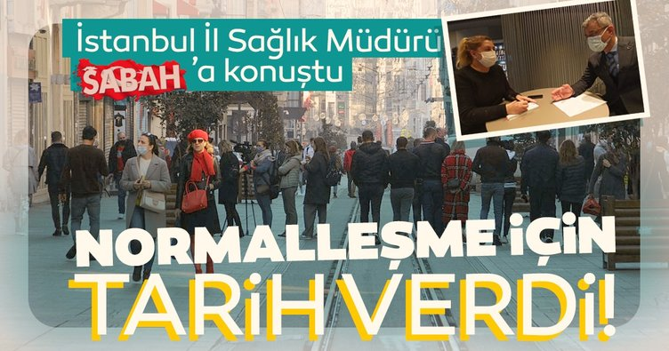 SON DAKİKA: İstanbul İl Sağlık Müdürü normalleşme hedefi için tarih verdi: Rahatlamak mümkün olacak!