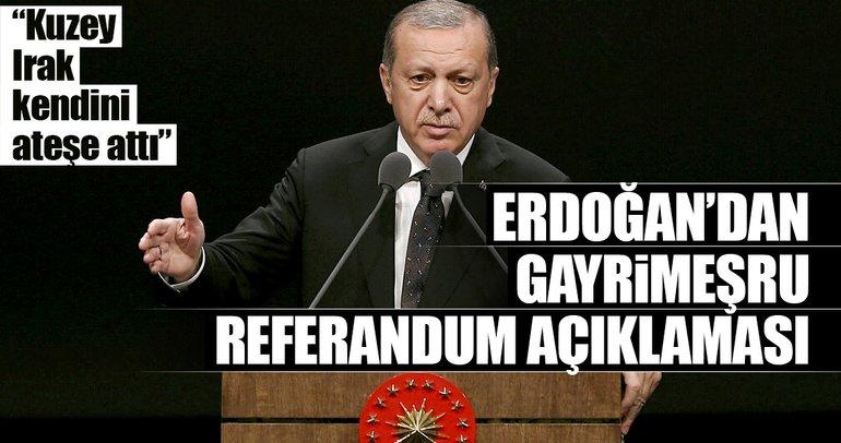 Cumhurbaşkanı Erdoğan: Kuzey Irak kendini ateşe attı