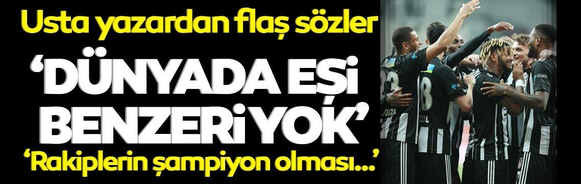 Flaş Beşiktaş sözleri! 'Dünyada eşi benzeri yok...'