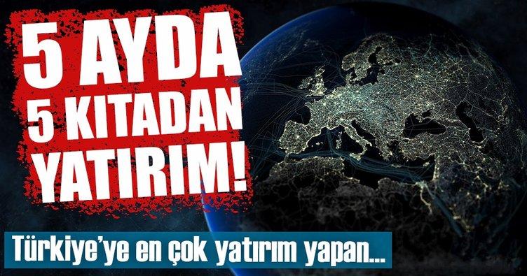 Türkiye'ye 5 ayda 5 kıtadan yatırım yağdı!