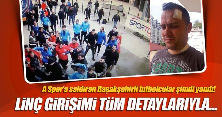 A Spor'a saldıran Başakşehirli futbolcular şimdi yandı!