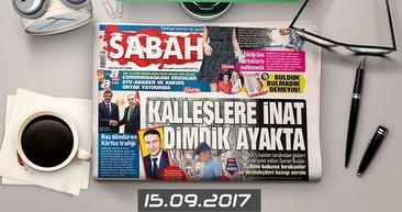 Sabah Gazetesi Yazarları bugün ne yazdı? (15.09.2017)