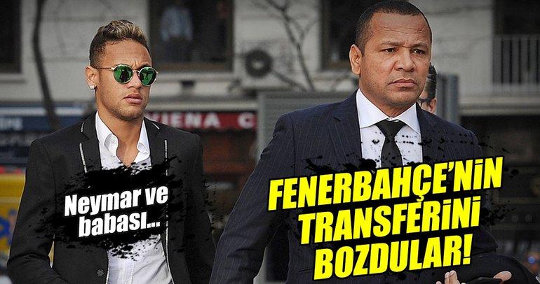 Neymar'ın babasından Fenerbahçe'nin transferine engel!