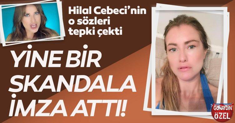 Hilal Cebeci'nin o sözleri tepki çekti! Yine bir skandala imza attı