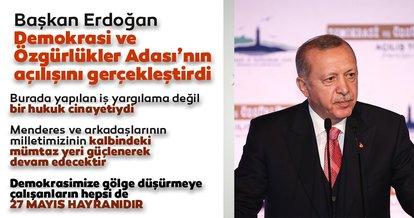 Son dakika! Tarihi gün! Demokrasi ve Özgürlükler Adası açıldı! Başkan Erdoğan'dan önemli açıklamalar...