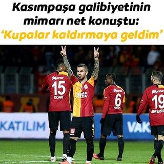 Galatasaray'a savaşmaya, kupalar kaldırmaya geldim