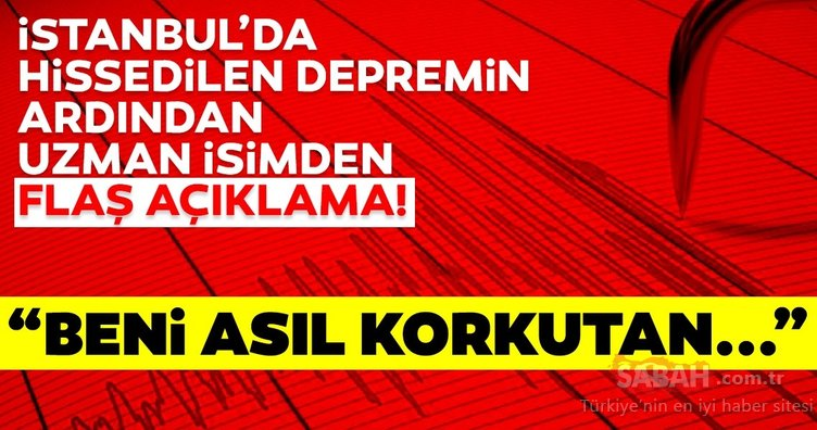 İstanbul hissedilen deprem sonrası uzman isimlerden son dakika açıklaması! Kuzey Marmara'da iki deprem bekliyoruz