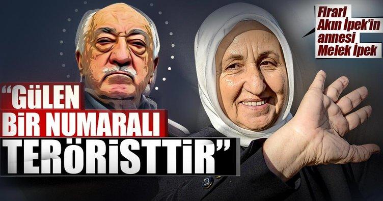 Firari Akın İpek'in annesi: Fetullah Gülen bir numaralı teröristtir