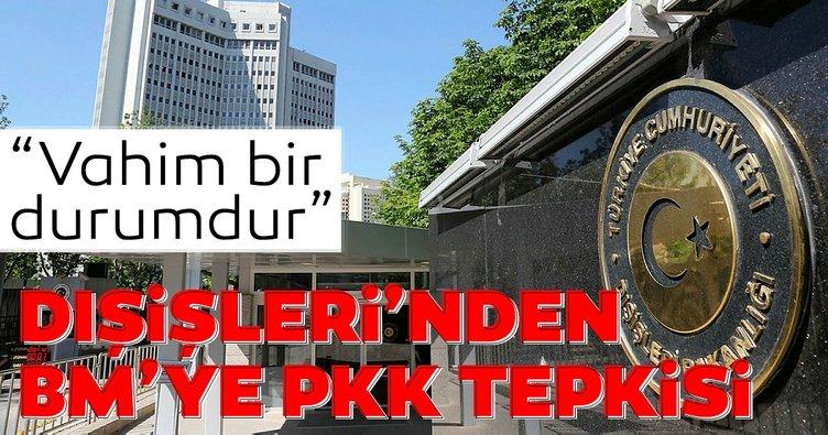 Son dakika: Dışişleri'den BM'ye PKK tepkisi: Vahim bir durumdur