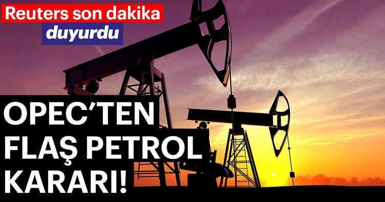 Reuters duyurdu! OPEC'ten flaş petrol kararı