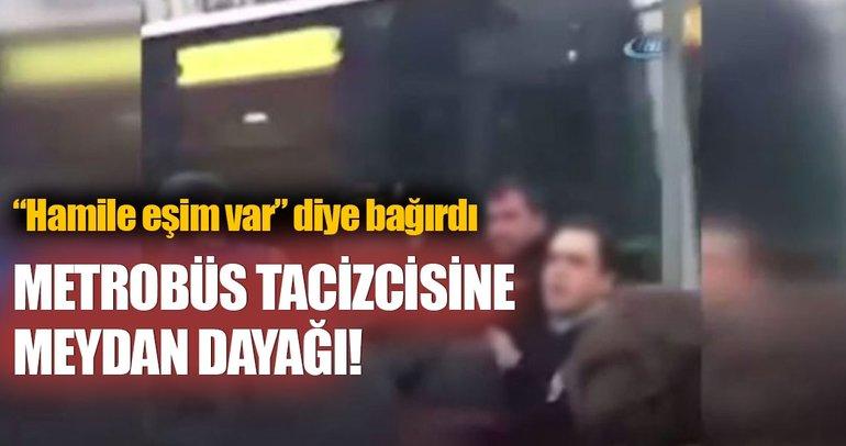 Metrobüs tacizcisine meydan dayağı
