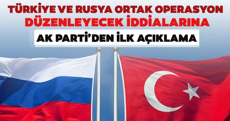 'Türkiye ve Rusya operasyona hazırlanıyor' iddialarına AK Parti'den açıklama
