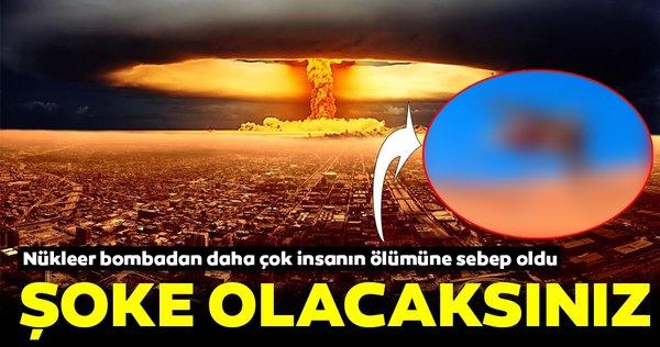 Nükleer bombadan daha çok insanın ölümüne sebep oldu... Öğrenince çok şaşıracaksınız