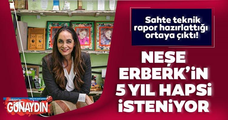 Neşe Erberk'in 5 yıl hapsi isteniyor