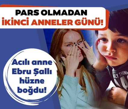 Ebru Şallı'nın oğlu Pars olmadan ikinci Anneler Günü! Acılı anne Ebru Şallı'dan hüzünlendiren paylaşım...