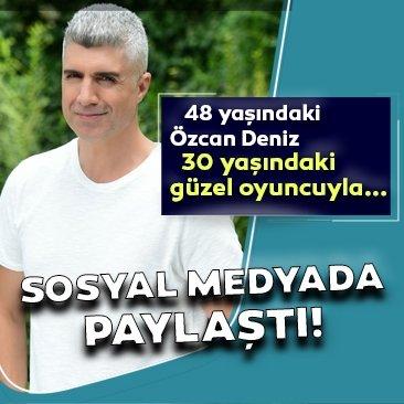 48 yaşındaki Özcan Deniz 30 yaşındaki güzel oyuncuyla...
