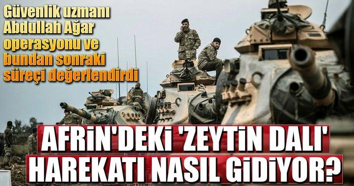Güvenlik uzmanı Abdullah Ağar 'Zeytin Dalı' operasyonunu değerlendirdi