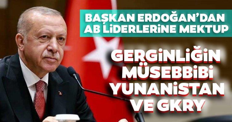 Başkan Erdoğan'dan AB liderlerine Doğu AKdeniz mektubu: Gerginliğin müsebbibi Yunanistan ve GKRY