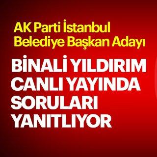 Son dakika: AK Parti İstanbul adayı Binali Yıldırım A Haber'de soruları yanıtlıyor