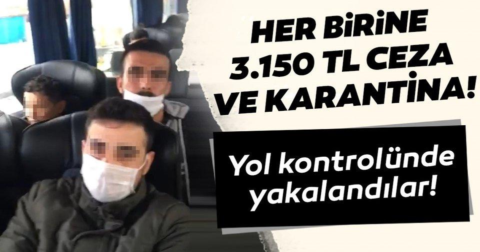 Kaçak seyahat ederken yakalandılar! Her yolcuya para cezası ve koronavirüs karantinası...