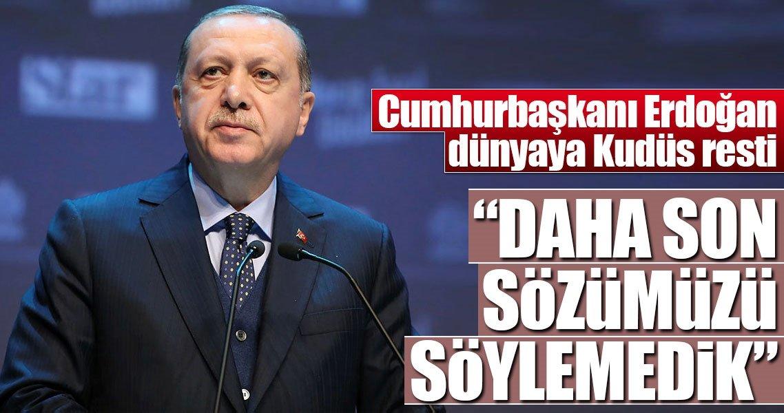 Cumhurbaşkanı Erdoğan: Türk milleti olarak dünyaya daha son sözümüzü söylemedik
