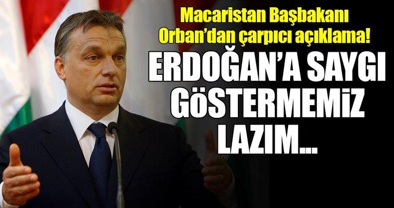 Macaristan Başbakanı Viktor Orban: Erdoğan'a saygı göstermemiz lazım!