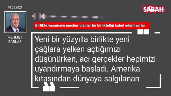 Mehmet Barlas   Birlikte yaşamaya mecbur olanlar bu birlikteliği kabul edemiyorlar