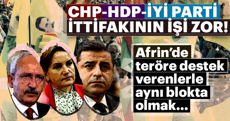 CHP-HDP-İYİ Parti ittifakının işi zor!